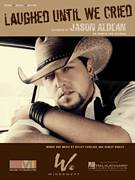 Cover icon of Laughed Until We Cried sheet music for voice, piano or guitar by Jason Aldean, Ashley Gorley and Kelley Lovelace, intermediate voice, piano or guitar