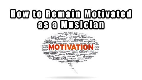 How to Remain Motivated as a Musician