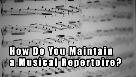 How Do You Maintain a Musical Repertoire?