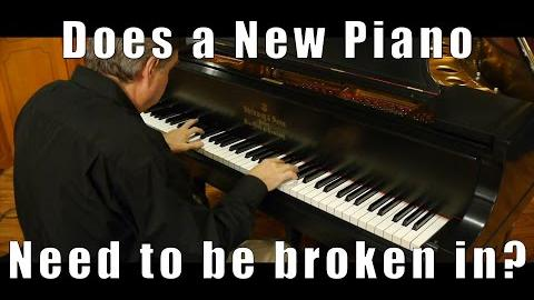 Does a New Piano Need to be Broken In?