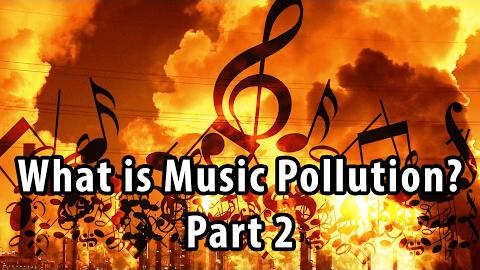 What is Music Pollution? Part 2