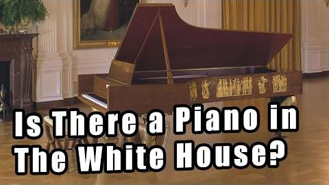 Is There a Piano in The White House?