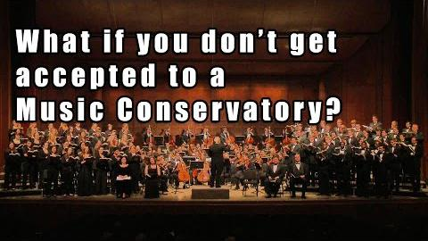 What if You Don't Get Accepted to a Music Conservatory?