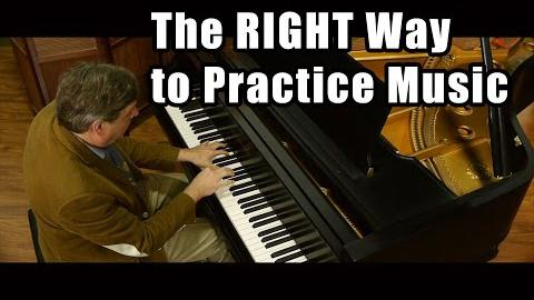 The RIGHT Way to Practice Music