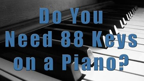 Do You Need 88 Keys on a Piano?