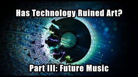 Has Technology Ruined Art? Part III: Future Music