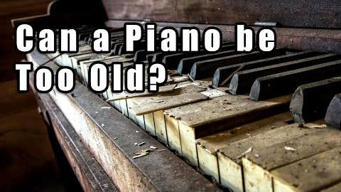 Can a Piano be Too Old?