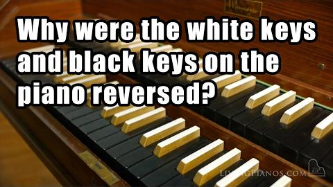 Why Were the White Keys and Black Keys on the Piano Eventually Reversed?